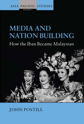 Media and Nation Building: How the Iban Became Malaysian: v. 1