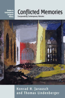 Conflicted Memories: Europeanizing Contemporary Histories
