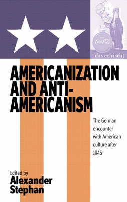Americanization and Anti-Americanism: The German Encounter with American Culture After 1945