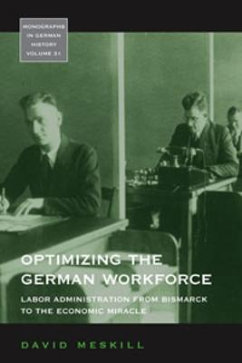 Optimizing the German Workforce: Labor Administration from Bismarck to the Economic Miracle