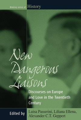 New Dangerous Liaisons: Discourses on Europe and Love in the Twentieth Century