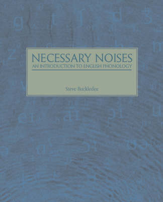 Necessary Noises - An Introduction to English Phonology: An Introduction to English Phonology