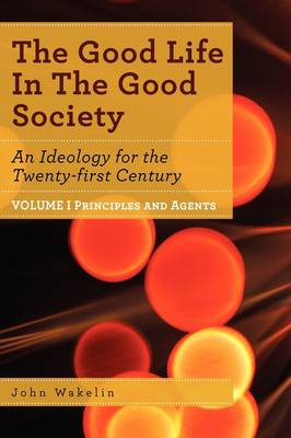 The Good Life In The Good Society - Volume I
