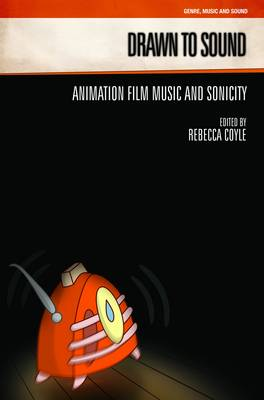 Drawn to Sound: Animation Film Music and Sonicity