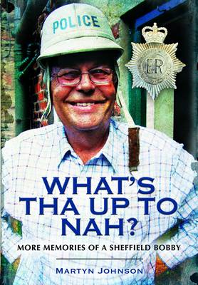 What's Tha Up to Nah?: More Memories of a Sheffield Bobby