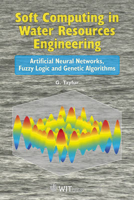 Soft Computing in Water Resources Engineering: Artifical Neural Networks, Fuzzy Logic and Genetic Algorithms