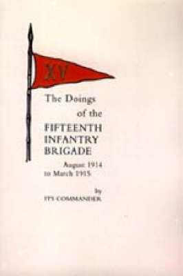 Doings of the Fifteenth Infantry Brigade August 1914 to March 1915: 2004