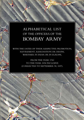 Alphabetical List of the Officers of the Indian Army 1760 to the Year 1834 Bombay.