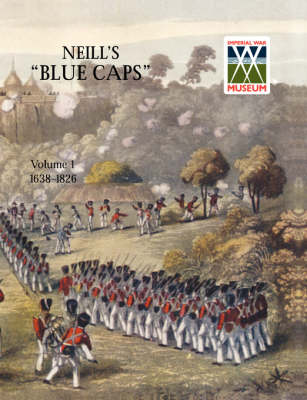 Neill's 'Blue Caps' VOL 1 1639-1826