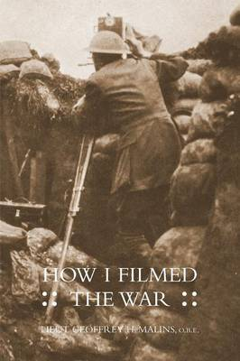 How I Filmed the Wara Record of the Extraordinary Experiences of the Man Who Filmed the Great Somme Battles