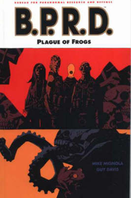 Mike Mignola's B.P.R.D.: v. 3: Plague of Frogs