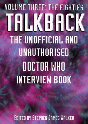 """Talkback: The Unofficial and Unauthorised """"Doctor Who"""" Interview Book: Volume 3: The Eighties"""