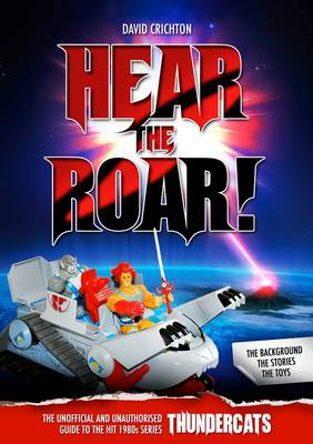Hear the Roar! The Unofficial and Unauthorised Guide to the Hit 1980s Series Thundercats