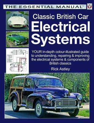 Classic British Car Electrical Systems: Your guide to understanding, repairing and improving the electrical components and systems that were typical of British cars from 1950 to 1980