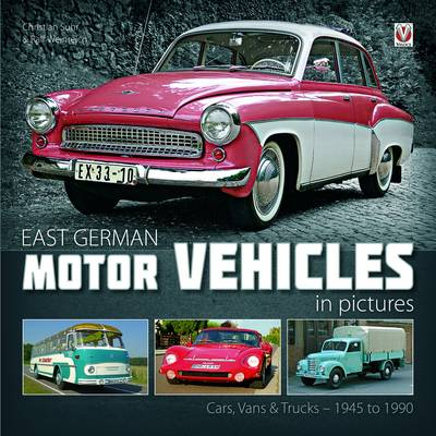 East German Motor Vehicles in Pictures: Cars, Vans and Trucks 1945 to 1990