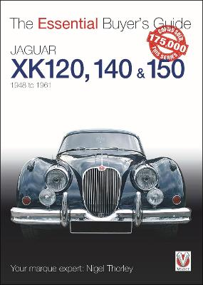 Jaguar XK 120, 140 & 150: The Essential Buyer's Guide