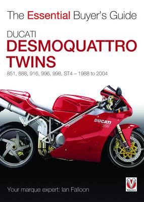 Ducati Desmoquattro Twins - 851, 888, 916, 996, 998, St4, 1988 to 2004: The Essential Buyer's Guide