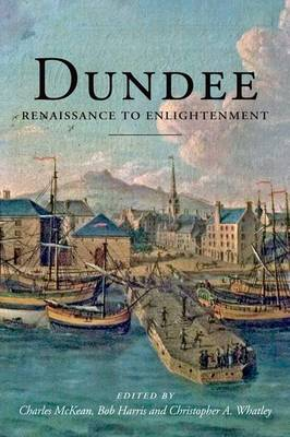 Dundee 1600-1800: Renaissance to Enlightenment