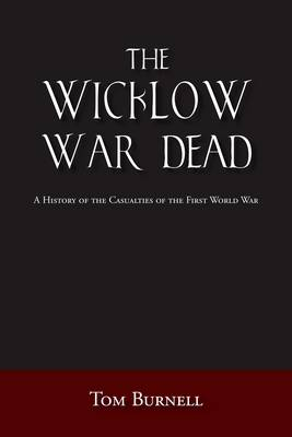 The Wicklow War Dead: A History of the Casualties of the First World War