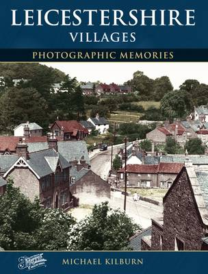Leicestershire Villages: Photographic Memories