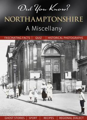 Did You Know? Northamptonshire: A Miscellany