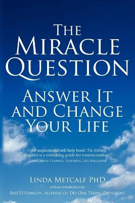Miracle Question - paperback edition: Answer it and Change Your Life