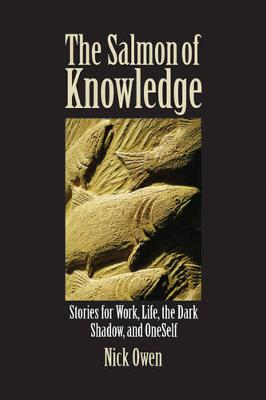 The Salmon of Knowledge: Stories for Work, Life, the Dark Shadow, and OneSelf