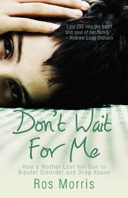 Don't Wait for Me: How a Mother Lost her Son to Bipolar Disorder and Drug Abuse