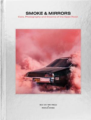 Smoke and Mirrors: Cars, Photography and Dreams of the Open Road