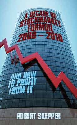 A Decade of Stockmarket Turmoil 2000 - 2010: And How to Profit from it