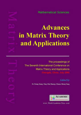 Advances in Matrix Theory and Application: The Proceedings of the 7th International Conference on Matrix Theory and Its Applications in China