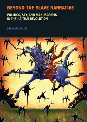 Beyond the Slave Narrative: Politics, Sex, and Manuscripts in the Haitian Revolution