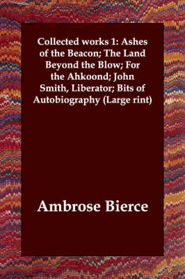 Collected Works 1: Ashes of the Beacon; The Land Beyond the Blow; For the Ahkoond; John Smith, Liberator; Bits of Autobiography (Large Rint)