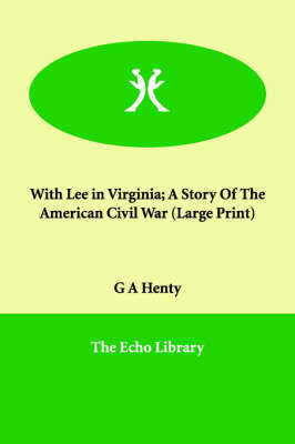 With Lee in Virginia; A Story of the American Civil War