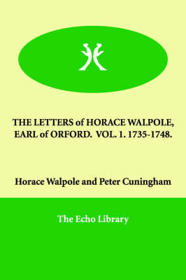 The Letters of Horace Walpole, Earl of Orford. Vol. 1. 1735-1748.