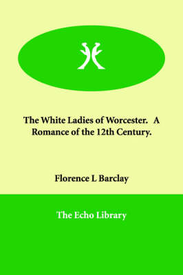 The White Ladies of Worcester. a Romance of the 12th Century.