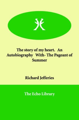 The story of my heart. An Autobiography With- The Pageant of Summer