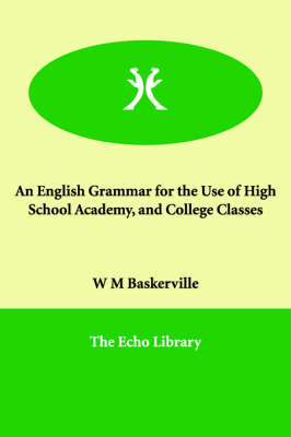 An English Grammar for the Use of High School Academy, and College Classes