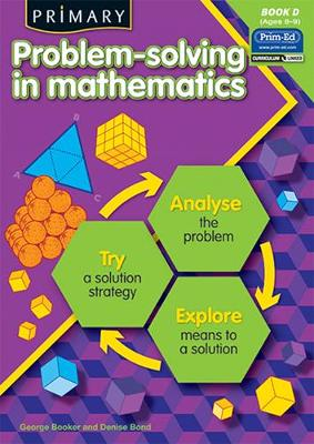 Primary Problem-Solving in Mathematics: Analyse, Try, Explore: Bk.D