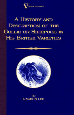 A History and Description of the Collie or Sheepdog in His British Varieties (A Vintage Dog Books Breed Classic)