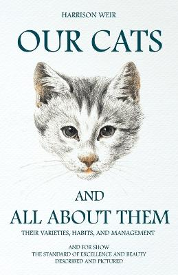 Our Cats And All About Them: Their Varieties, Habits, And Management; And For Show, The Standard Of Excellence And Beauty