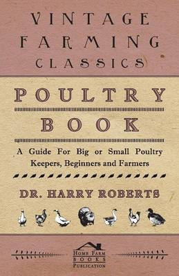 Poultry Book - A Guide For Big or Small Poultry Keepers, Beginners and Farmers
