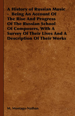 A History of Russian Music: Being an Account of the Rise and Progress of the Russian School of Composers, with a Survey of Their Lives and a Description of Their Works