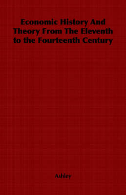 Economic History And Theory From The Eleventh to the Fourteenth Century