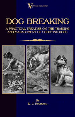 Dog Breaking - A Practical Treatise on the Training and Management of Shooting Dogs
