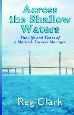 Across the Shallow Waters - The Life and Times of a Marks & Spencer Manager