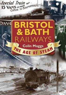 Bristol & Bath Railways the Age of Steam