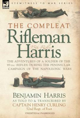 The Compleat Rifleman Harris - The Adventures of a Soldier of the 95th (Rifles) During the Peninsular Campaign of the Napoleonic Wars