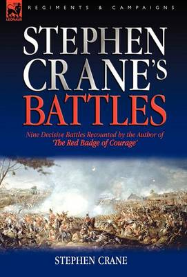 Stephen Crane's Battles: Nine Decisive Battles Recounted by the Author of the Red Badge of Courage