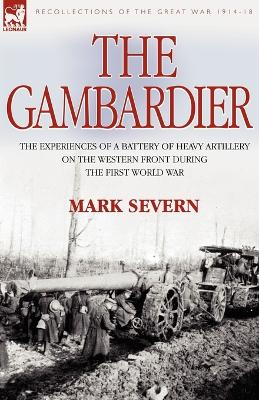 The Gambardier: the Experiences of a Battery of Heavy Artillery on the Western Front During the First World War